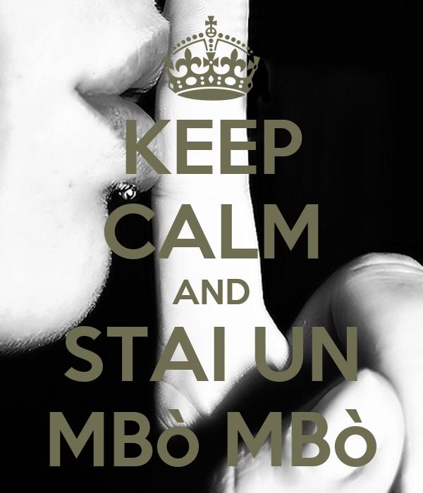 KEEP CALM AND STAI UN MBò MBò