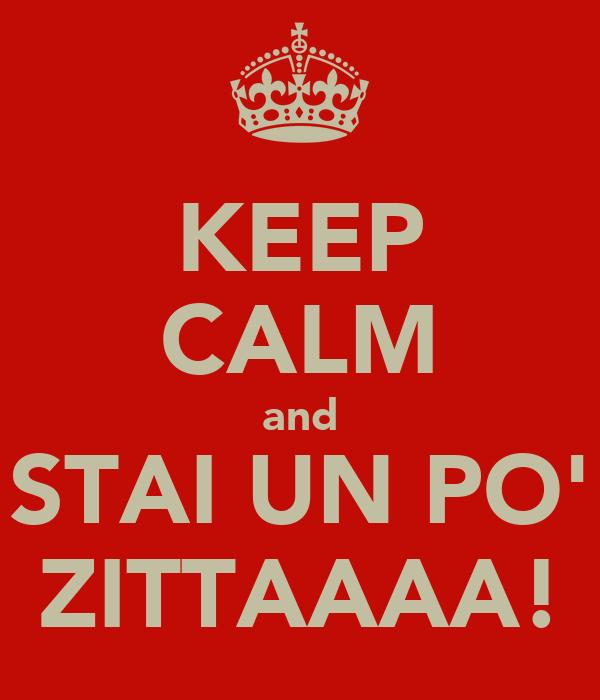 KEEP CALM and STAI UN PO' ZITTAAAA!