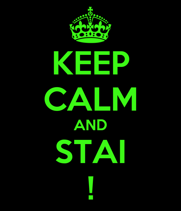 KEEP CALM AND STAI !