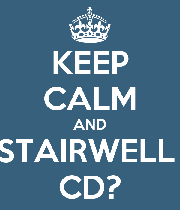 KEEP CALM AND STAIRWELL  CD?