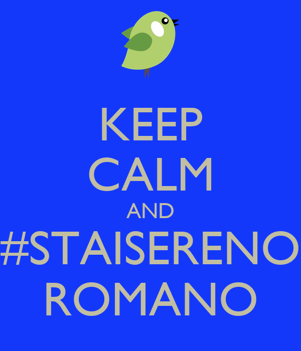 KEEP CALM AND #STAISERENO ROMANO