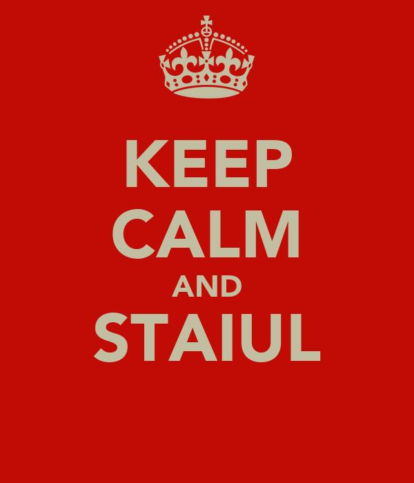 KEEP CALM AND STAIUL