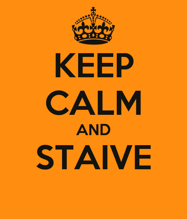 KEEP CALM AND STAIVE