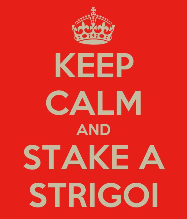 KEEP CALM AND STAKE A STRIGOI