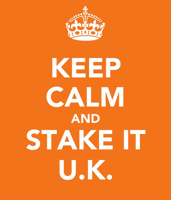 KEEP CALM AND STAKE IT U.K.