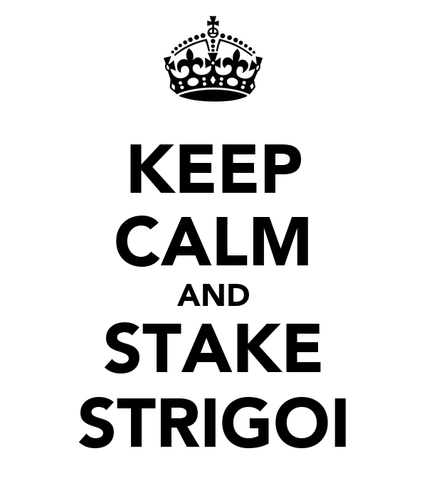 KEEP CALM AND STAKE STRIGOI