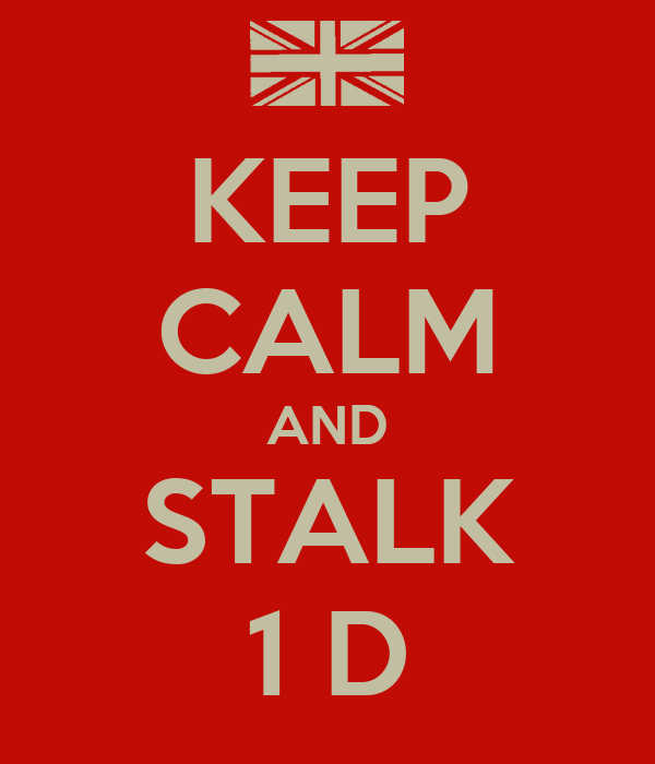 KEEP CALM AND STALK 1 D