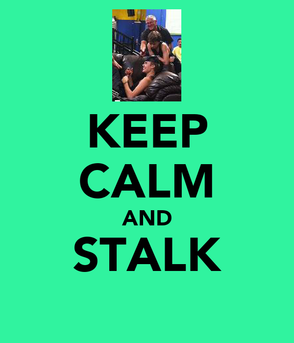 KEEP CALM AND STALK