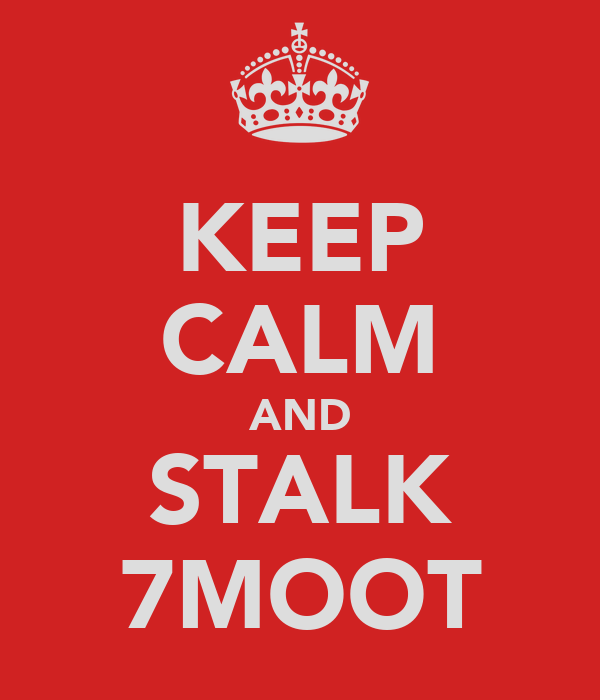 KEEP CALM AND STALK 7MOOT