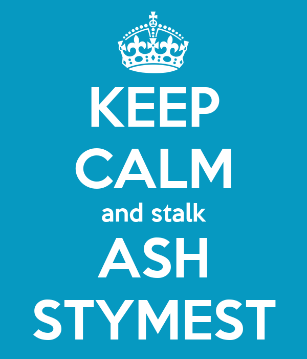KEEP CALM and stalk ASH STYMEST