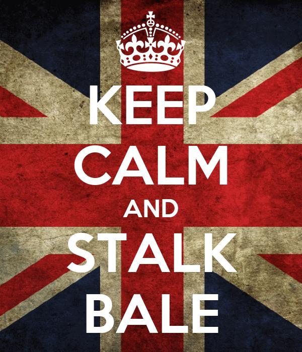 KEEP CALM AND STALK BALE
