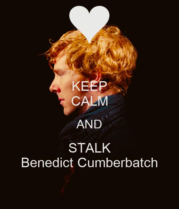 KEEP CALM AND STALK Benedict Cumberbatch
