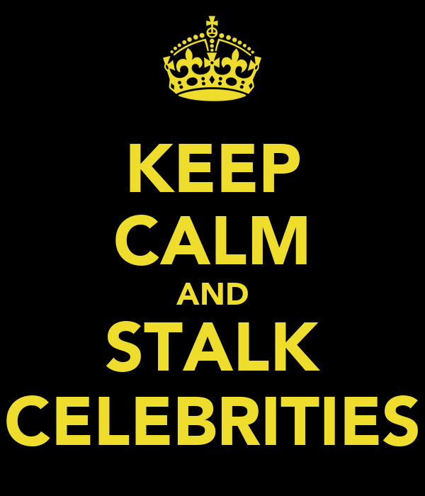KEEP CALM AND STALK CELEBRITIES
