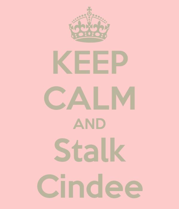 KEEP CALM AND Stalk Cindee