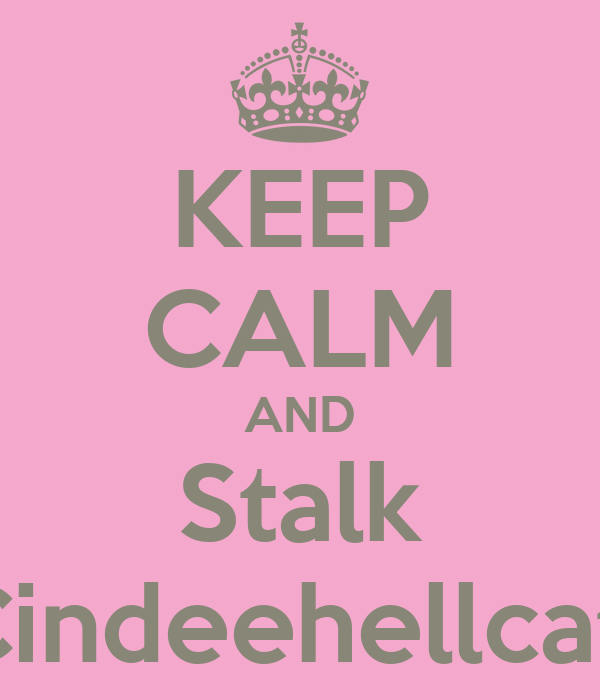 KEEP CALM AND Stalk Cindeehellcat