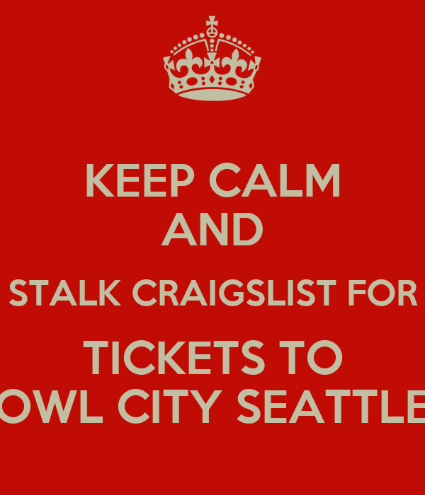 KEEP CALM AND STALK CRAIGSLIST FOR TICKETS TO OWL CITY SEATTLE