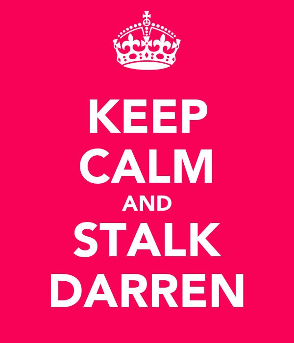 KEEP CALM AND STALK DARREN