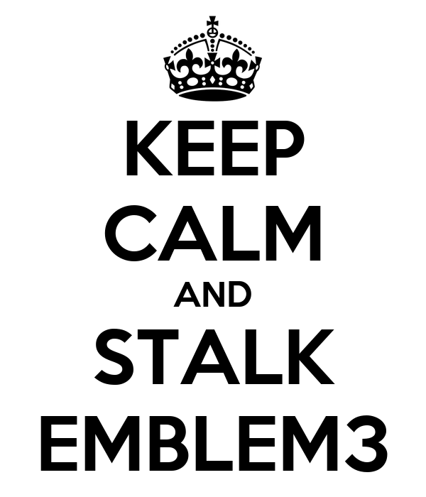 KEEP CALM AND STALK EMBLEM3