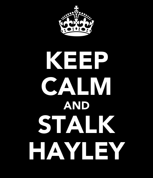 KEEP CALM AND STALK HAYLEY