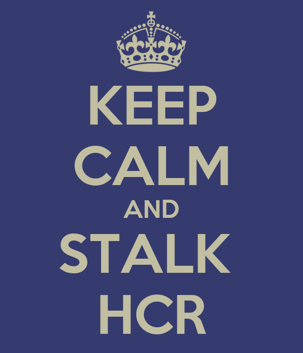 KEEP CALM AND STALK  HCR