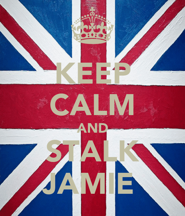 KEEP CALM AND STALK JAMIE