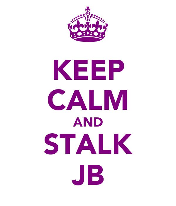 KEEP CALM AND STALK JB