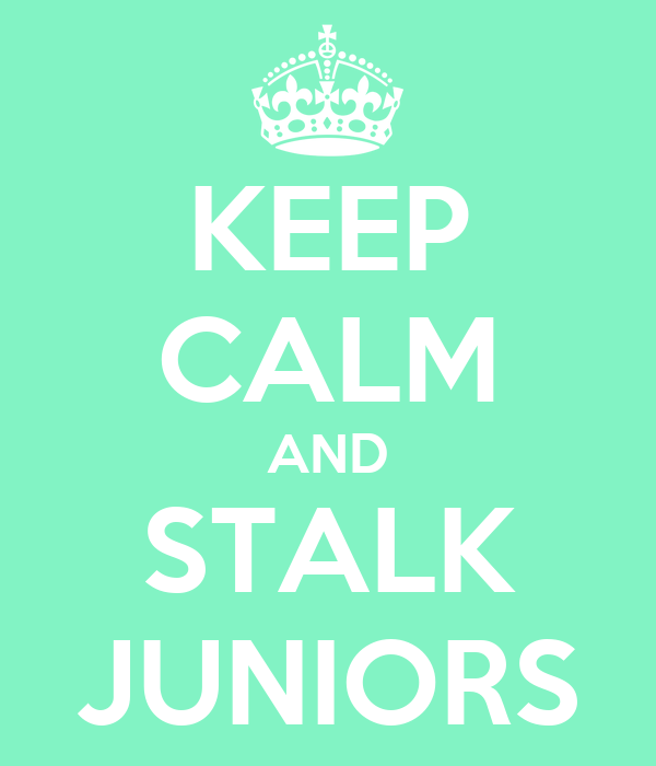 KEEP CALM AND STALK JUNIORS