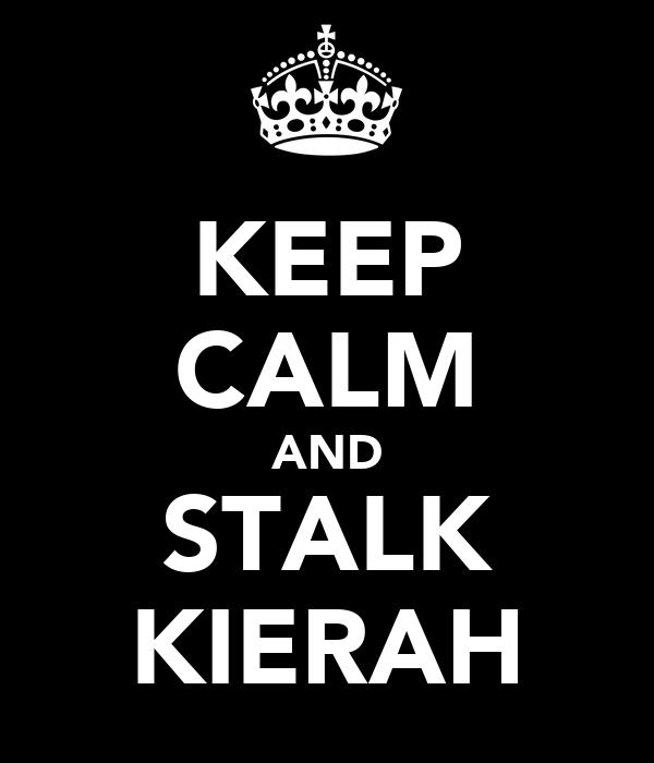KEEP CALM AND STALK KIERAH