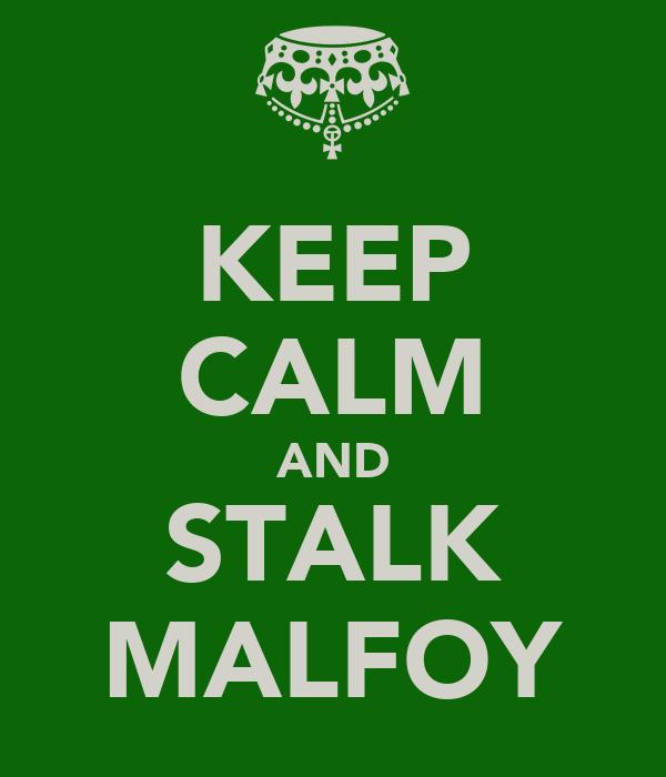 KEEP CALM AND STALK MALFOY