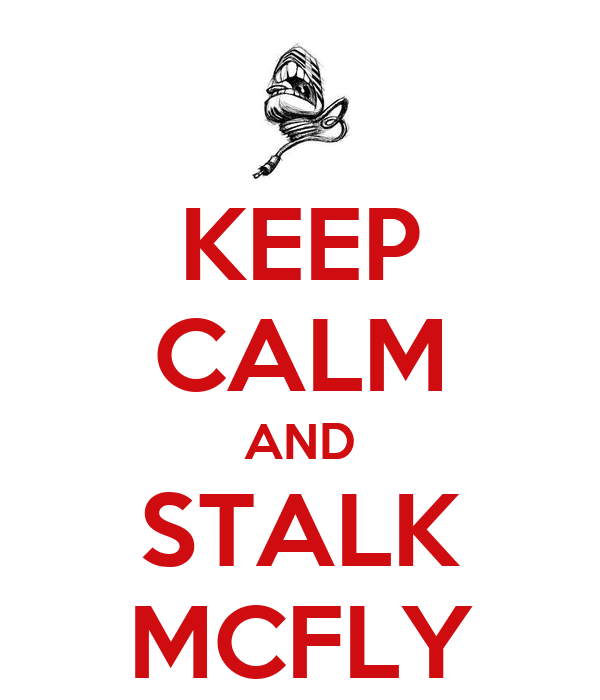 KEEP CALM AND STALK MCFLY