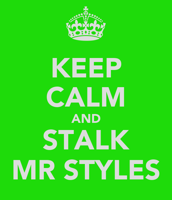 KEEP CALM AND STALK MR STYLES