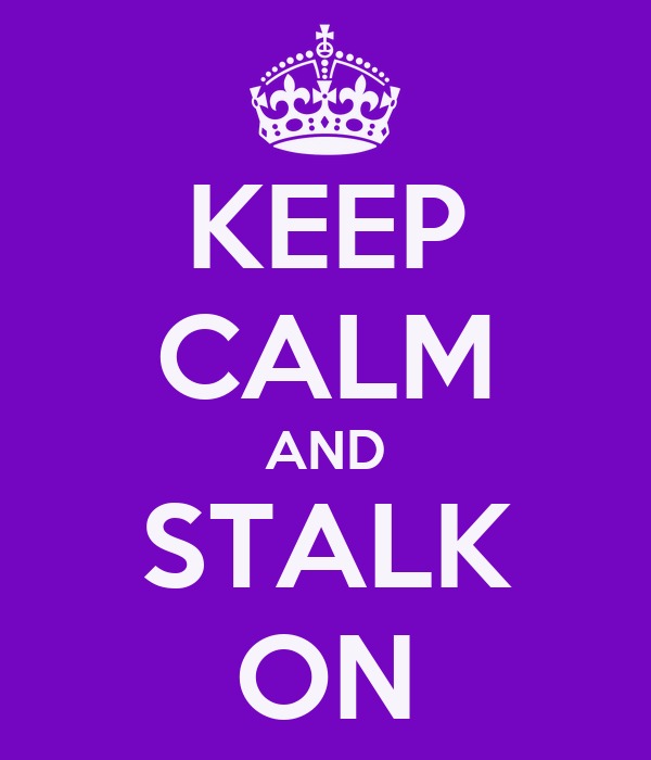 KEEP CALM AND STALK ON