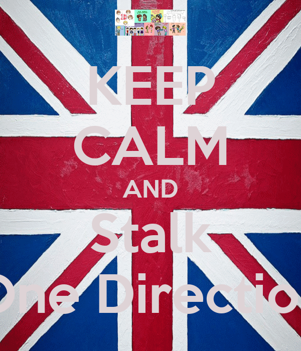 KEEP CALM AND Stalk One Direction