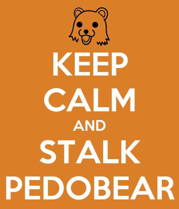 KEEP CALM AND STALK PEDOBEAR