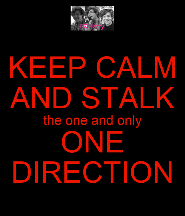KEEP CALM AND STALK the one and only ONE DIRECTION