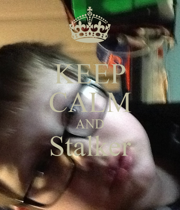 KEEP CALM AND Stalker