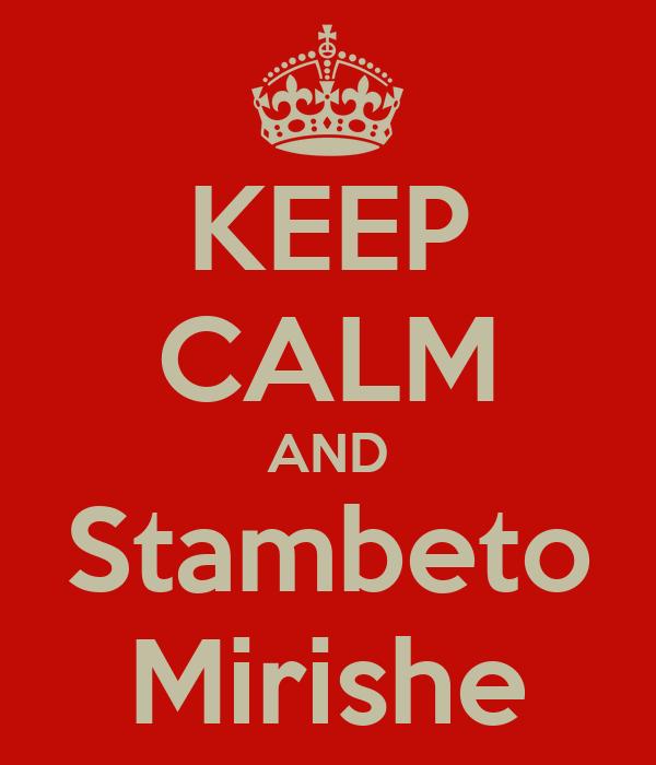 KEEP CALM AND Stambeto Mirishe