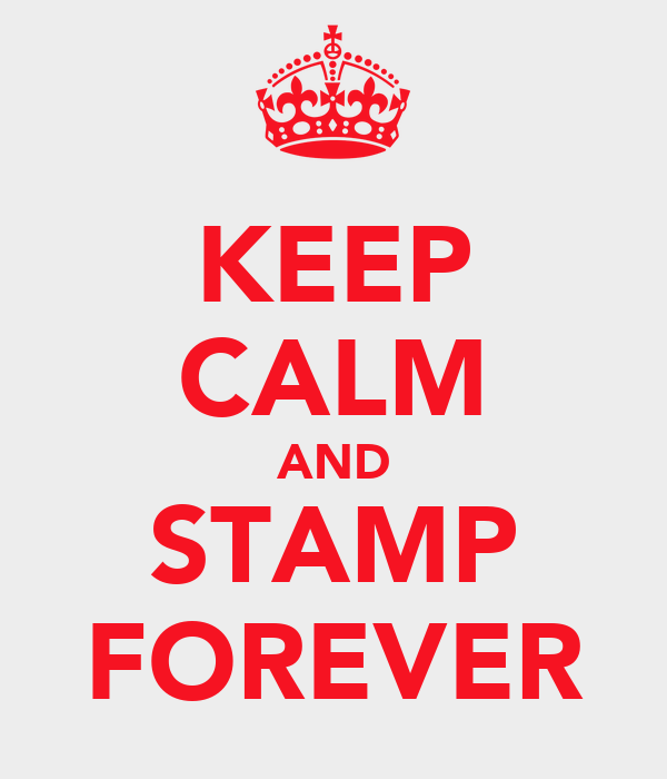 KEEP CALM AND STAMP FOREVER