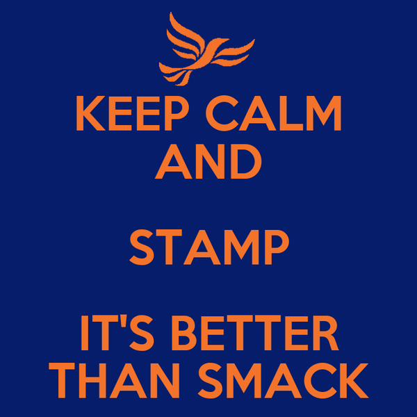 KEEP CALM AND STAMP IT'S BETTER THAN SMACK