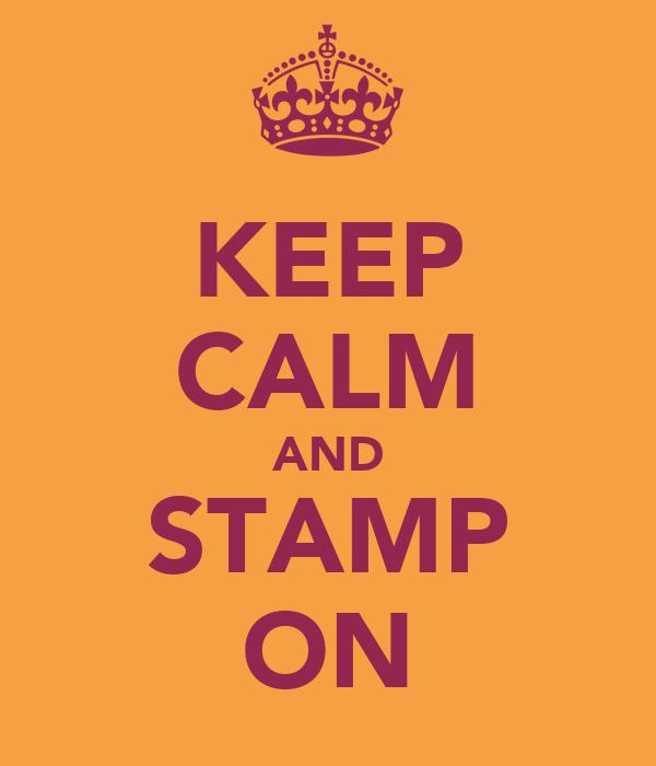KEEP CALM AND STAMP ON