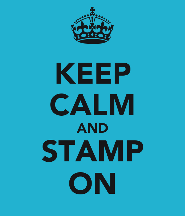 KEEP CALM AND STAMP ON