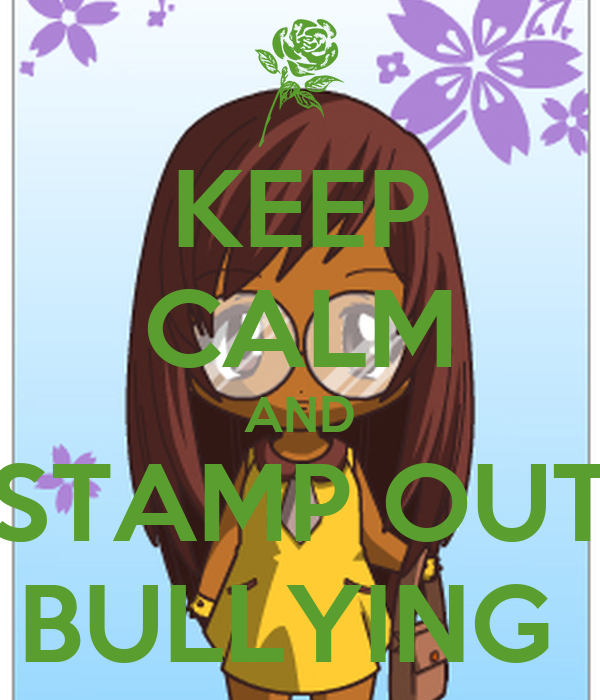 KEEP CALM AND STAMP OUT BULLYING