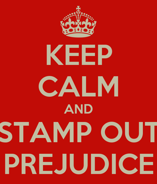 KEEP CALM AND STAMP OUT PREJUDICE