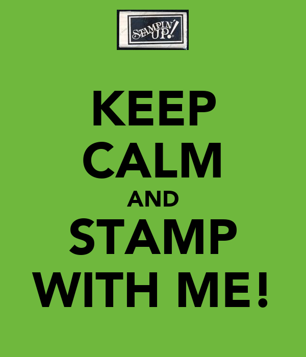 KEEP CALM AND STAMP WITH ME!
