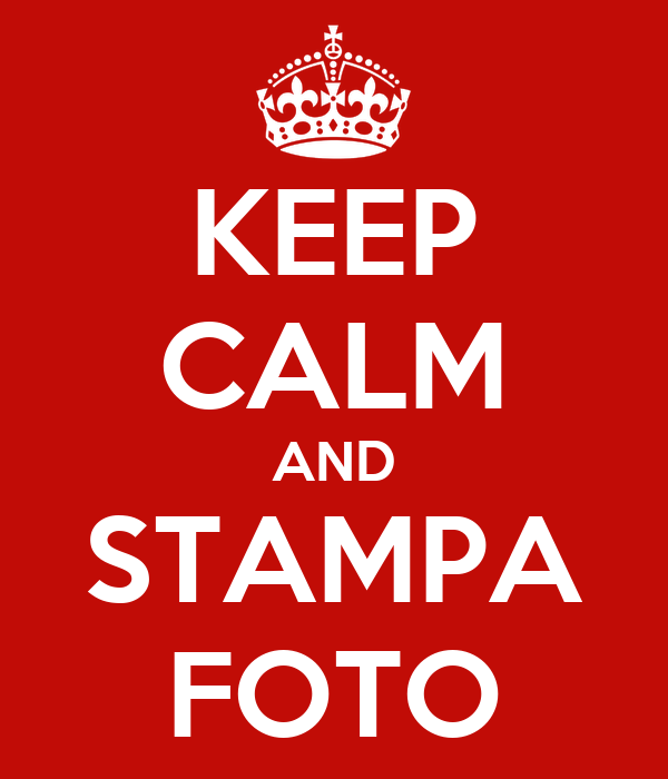 KEEP CALM AND STAMPA FOTO