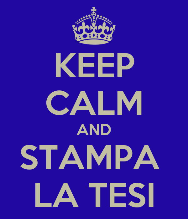 KEEP CALM AND STAMPA  LA TESI