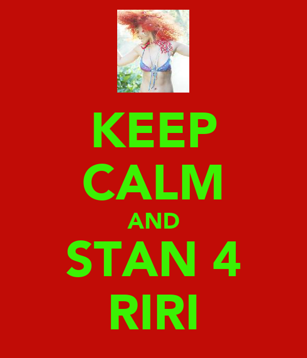 KEEP CALM AND STAN 4 RIRI