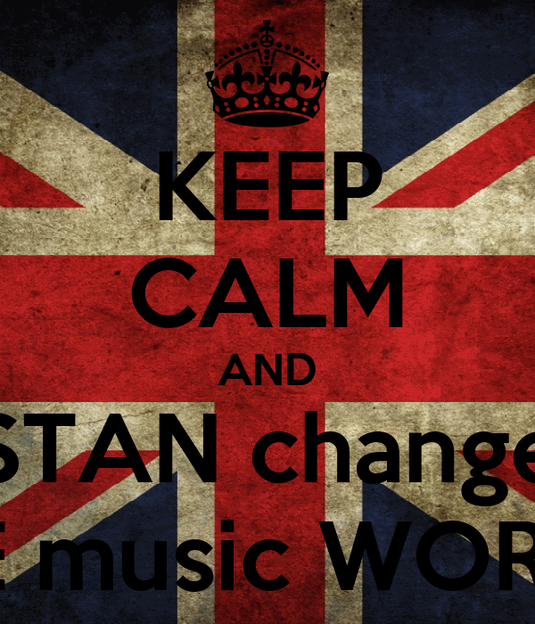 KEEP CALM AND STAN change THE music WORLD