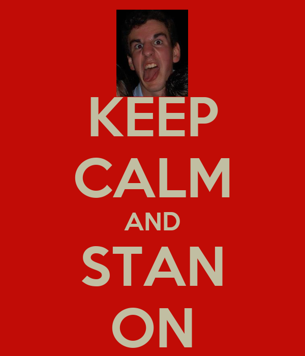 KEEP CALM AND STAN ON