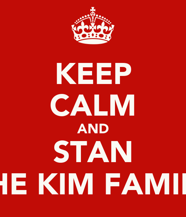 KEEP CALM AND STAN THE KIM FAMILY